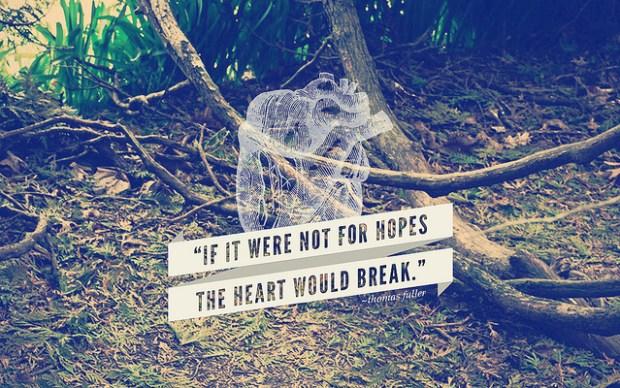If it werren't for hopes, the heart would break