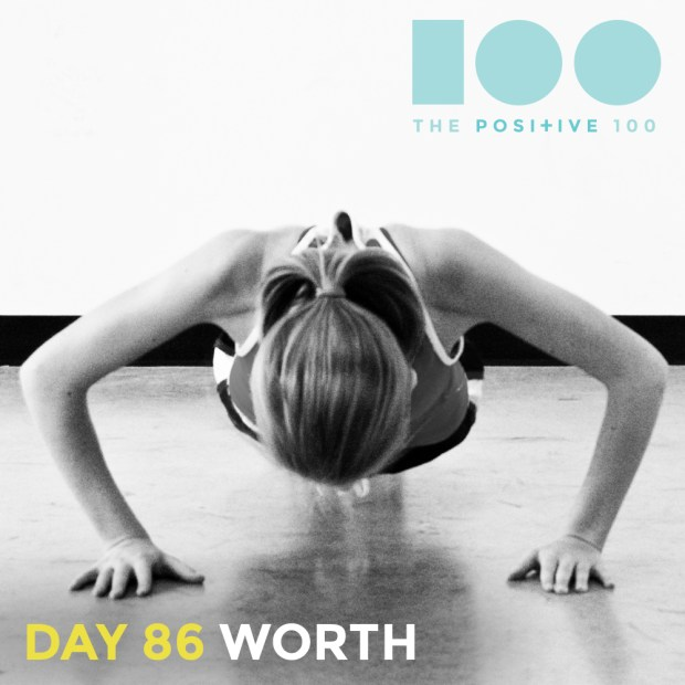 Day 86 : Worth   Positive 100   Chronic Positivity Project