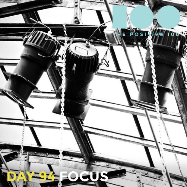 Day 94 : Focus   Positive 100   Chronic Positivity Project