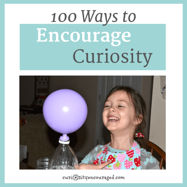 100 ways to encourage curiosity and get kids excited about learning.