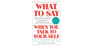 What to Say When You Talk to Yourself Book Summary