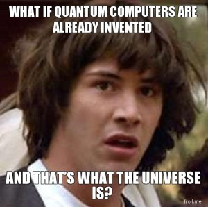what-if-quantum-computers-are-already-invented-and-thats-what-the-universe-is