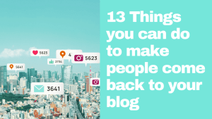 13 Things you can do to make people come back to your blog - Curiousfem