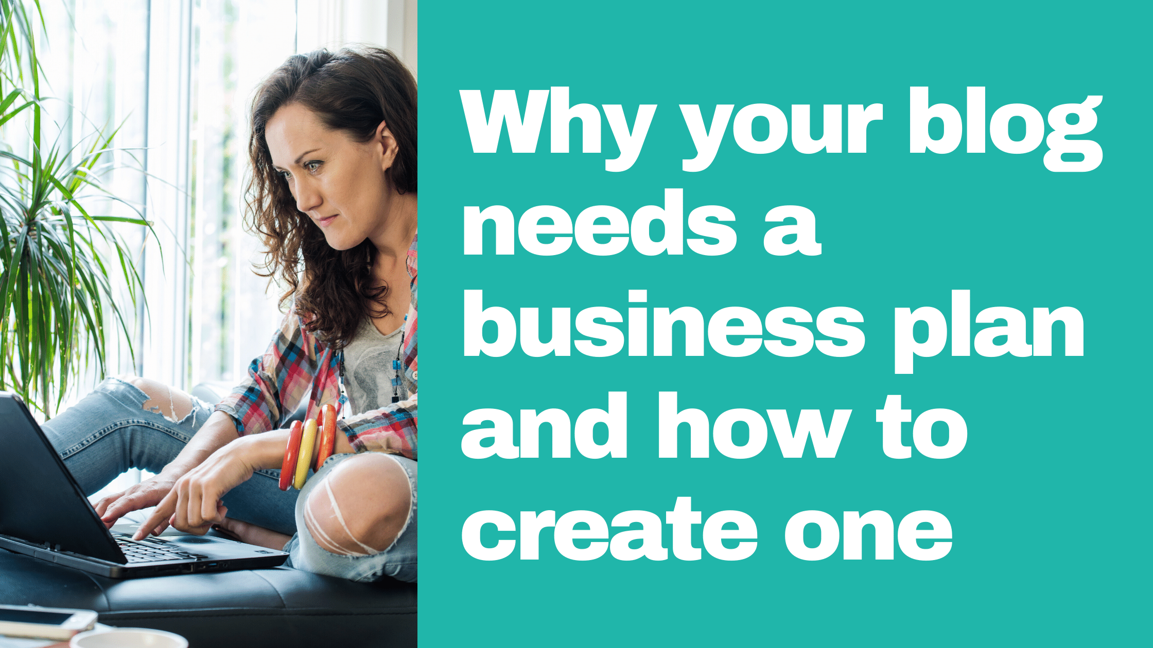 Why your blog needs a business plan and how to create one