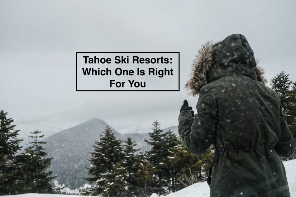 Tahoe Ski Resorts: Which one is right for you