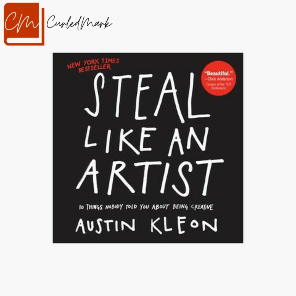 Steal like an Artist to become a creative artist effeciently.