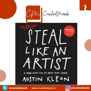 Steal Like an Artist is written by Austin kleon portrays the idea to create creative idea.