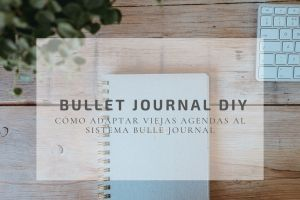 Cómo adaptar viejas agendas al estilo Bullet Journal