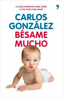 libros para padres primerizos. Bésame mucho – Carlos González