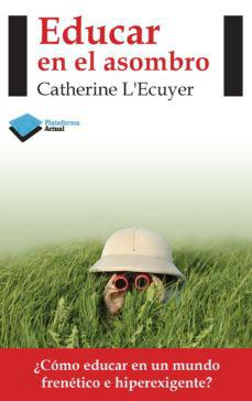 Educar en el asombro - Catherine L'Ecuyer