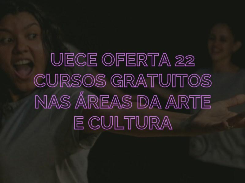 Uece oferta 22 cursos gratuitos nas áreas da arte e cultura