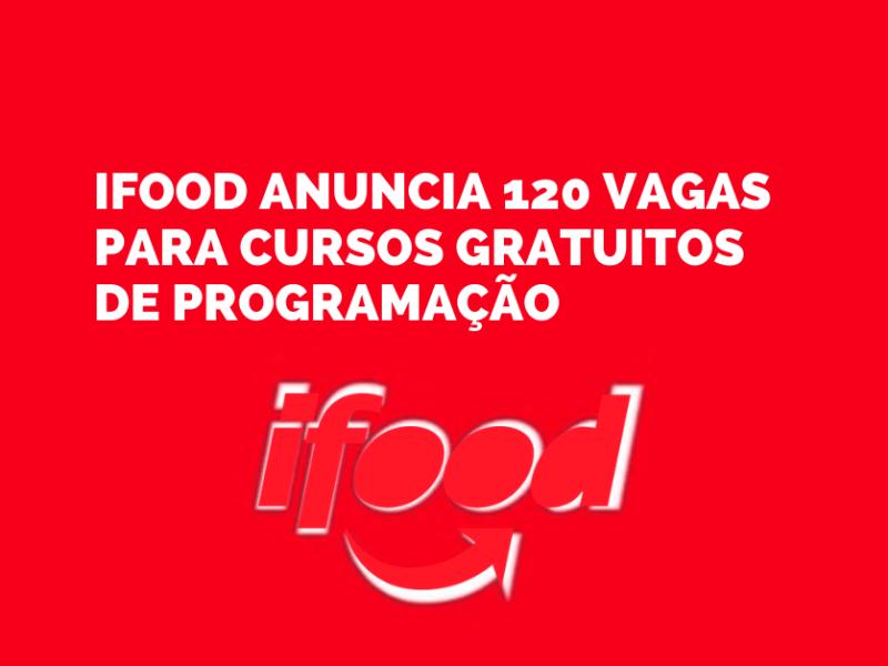 iFood anuncia 120 vagas para cursos gratuitos de programação
