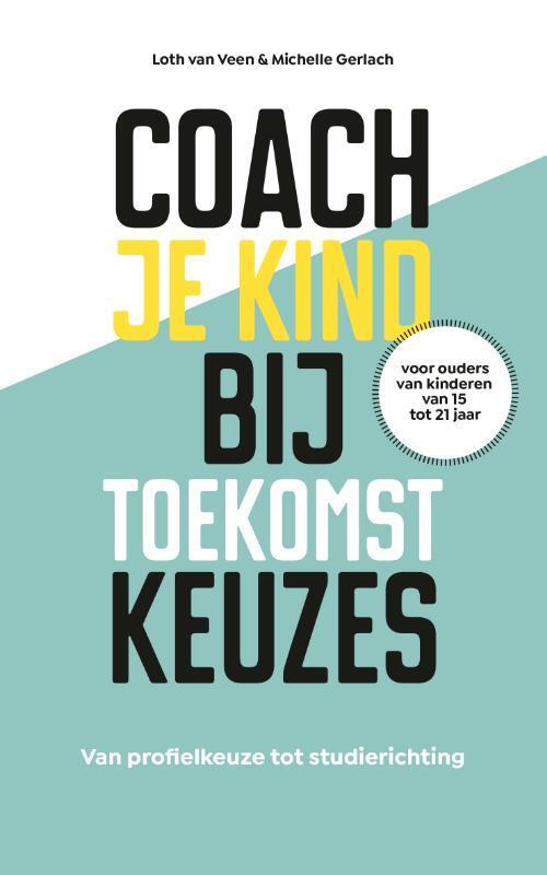 Coach je kind bij toekomstkeuzes - Loth van Veen, Michelle Gerlach - Paperback (9789021577197)