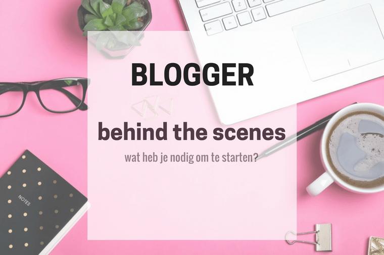behind the scenes - Behind the scenes | Wat heb je nodig als blogger?
