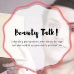 Beauty Talk #3 | Tof perspakket, nieuw budgetmerk & opgemaakte producten