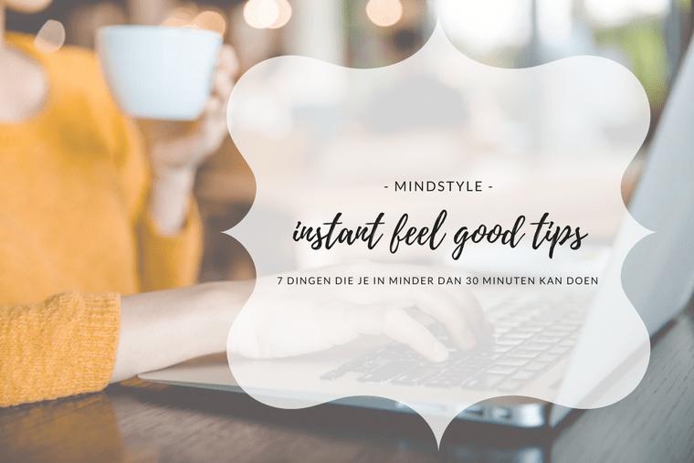 feel good tips - Met deze 7 tips voel je je in 30 minuten een ander mens
