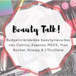 Beauty Talk #11 | Budgetvriendelijke beautynieuwtjes