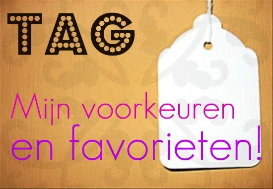 tagvoorkeurenfavorieten - Tag: Mijn voorkeuren en favorieten!