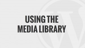 Using the Media Library