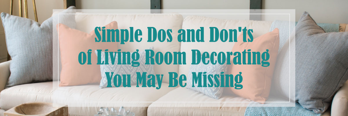 Simple Dos And Don'ts Of Living Room Decorating You May Be