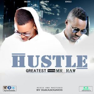 Greatest Ft Mr Raw - Hustle (Prod by Greatest)