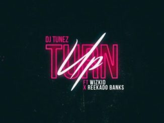 Download Music Mp3 DJ Tunez Turn Up ft Wizkid & Reekado Banks