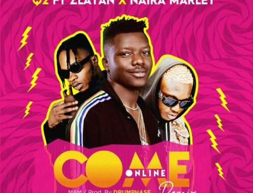 Download Q2 – Come Online Remix ft Zlatan x Naira Marley Mp3 Download