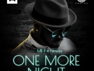 Mr P – One More Night ft Niniola Mp3 Download Audio