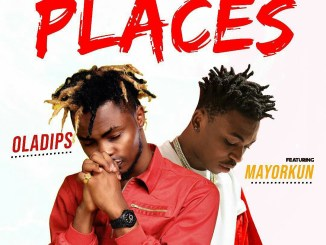 Oladips - Places ft Mayorkun Mp3 Download Audio