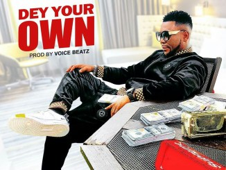 Oritse Femi - Dey Your Own Mp3 Download Audio