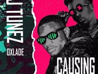 DJ Tunez – Causing Trouble ft Oxlade Mp3 Download Audio