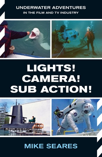 LIGHTS! CAMERA! SUB ACTION!: Underwater Adventures in the Film and TV Industry