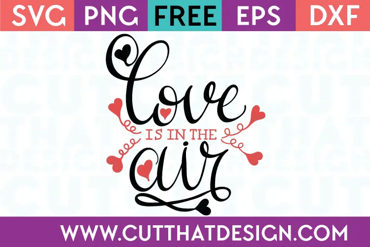 Download Free SVG Files   Love is in the Air Cut That Design