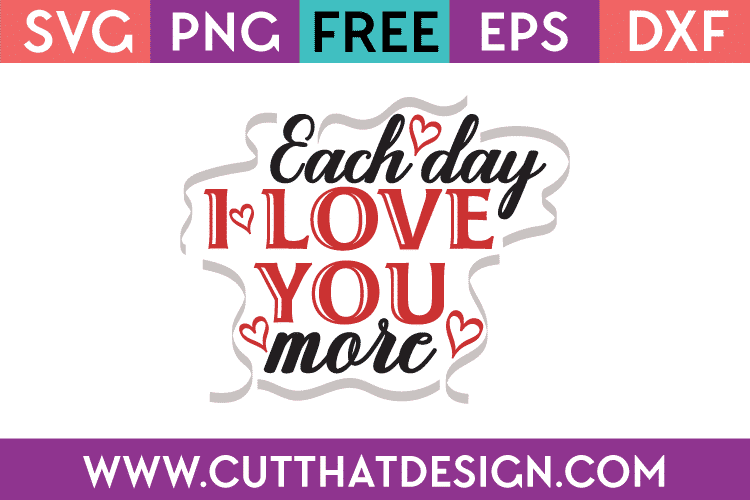 Download Free SVG Files | Free SVG Each Day I Love you more Cut ...