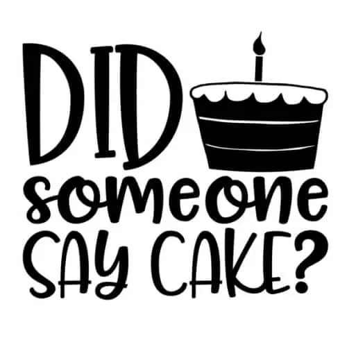 Download Free 'Did Someone Say Cake' Birthday SVG Cut File with ...