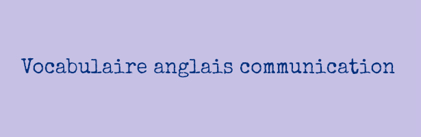 Vocabulaire anglais communication