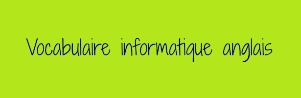 Vocabulaire informatique anglais
