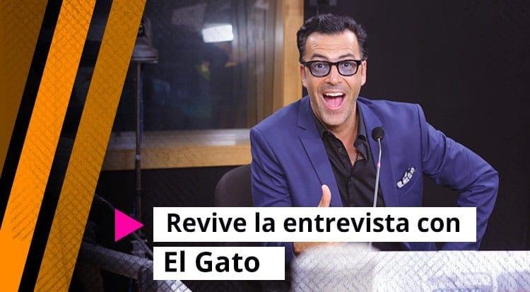 Revive la entrevista con El Gato