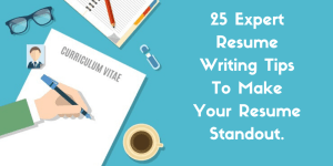 25 expert resume writing tips to make your resume standout.