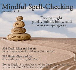 Writing and editing humor. Mindful Spell-checking, a mock meditation CD cover by CV Grehan. Background image by canstock artist kikkerdink, csp11055995. Text by CV Grehan.