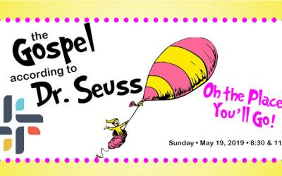 The Gospel According to Dr. Seuss: Oh, The Places You'll Go!, May 19, 2019