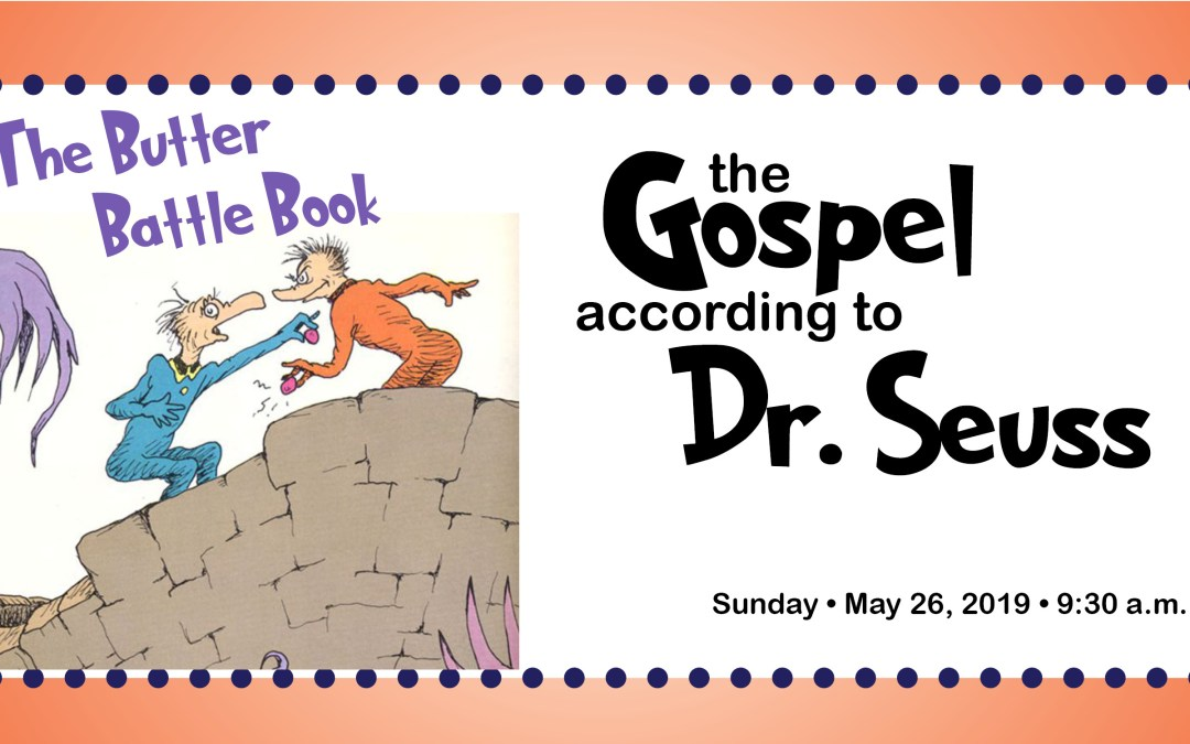 The Gospel According to Dr. Seuss, The Butter Battle Book, May 26, 2019
