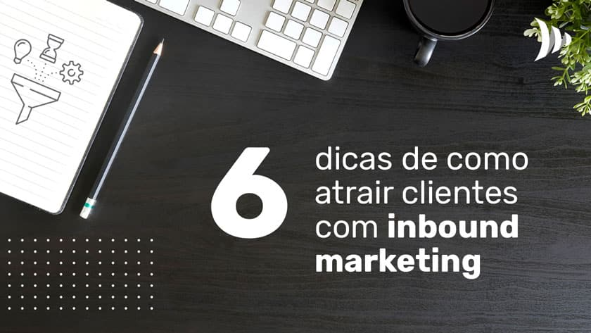 6 Tips on How to Attract Inbound Marketing Customers