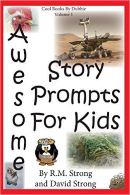 Awesome Story Prompts For Kids, R.M. Strong and David Strong