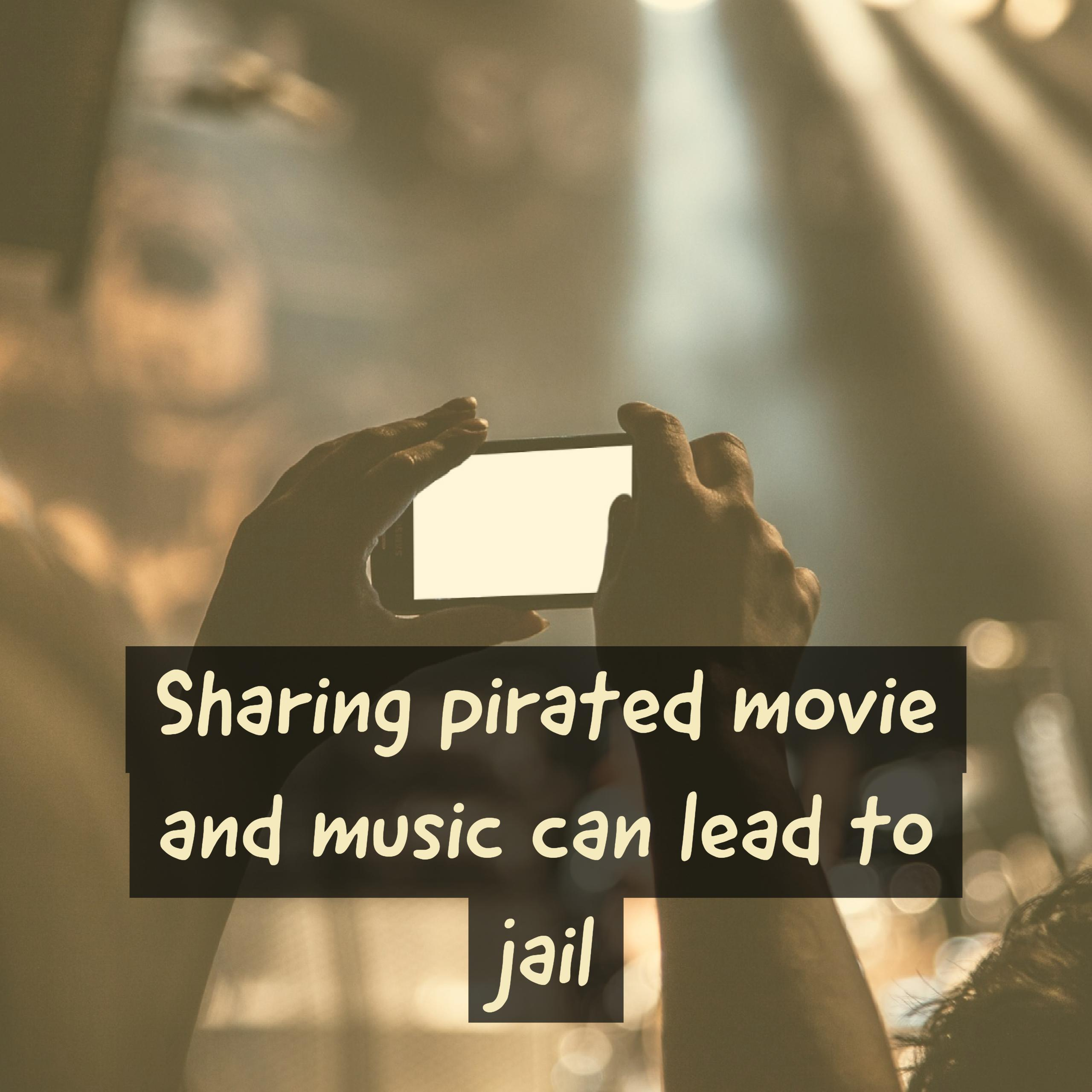 Sharing pirated movie and music can lead to jail - The Cyber Blog India