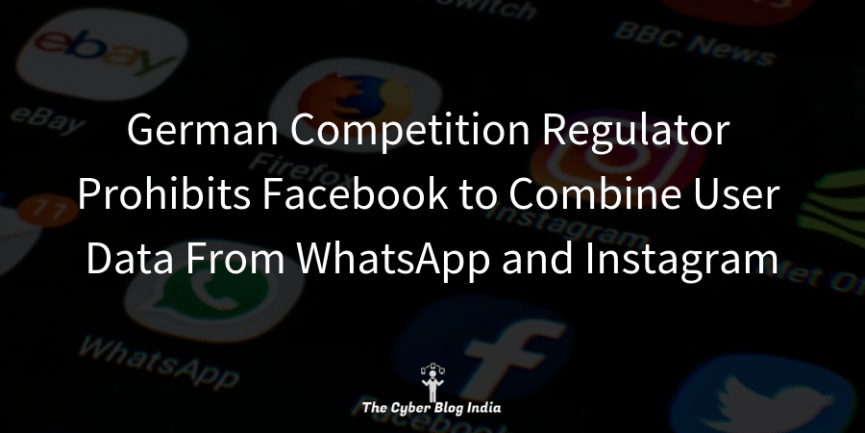 German Competition Regulator Prohibits Facebook to Combine User Data From WhatsApp and Instagram