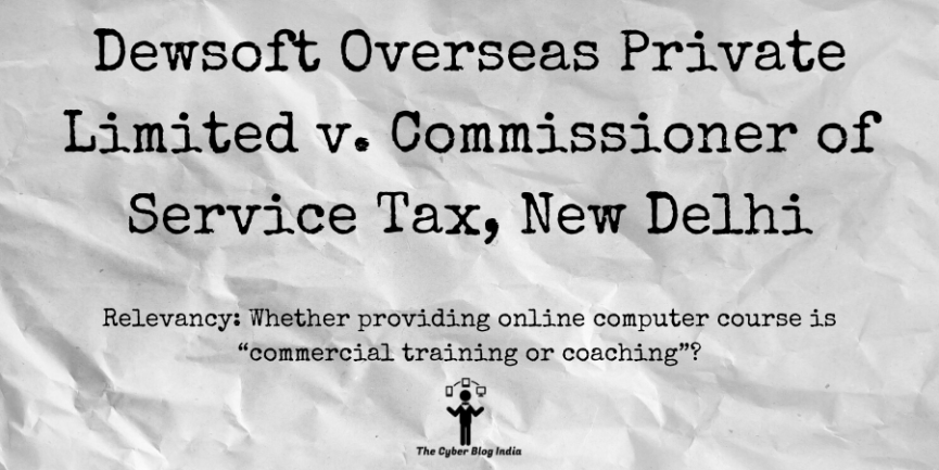 Dewsoft Overseas Private Limited v. Commissioner of Service Tax, New Delhi
