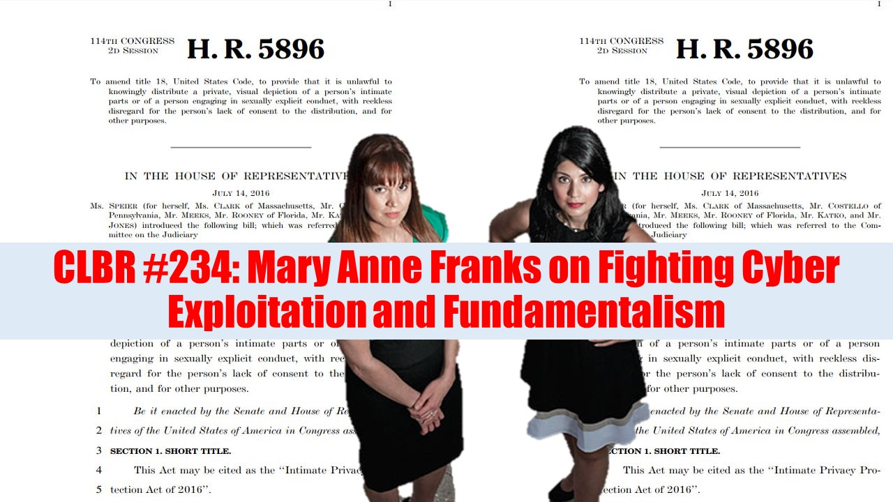 CLBR #234: Mary Anne Franks on Fighting Cyber Exploitation and Fundamentalism