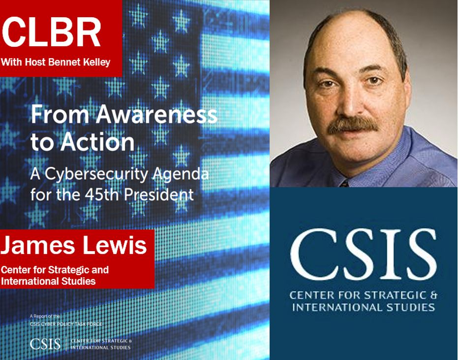 CLBR #249: CSIS' James Lewis on Cybersecurity  for the 45th President