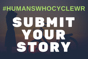 Submit your story to #HumansWhoCycleWR